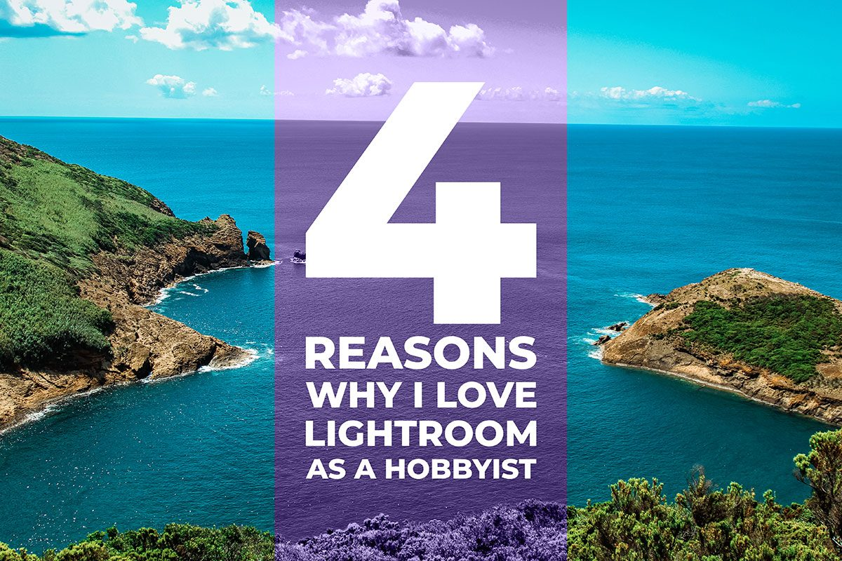 4 Reasons Why I Love Lightroom as a Hobbyist - Cover
